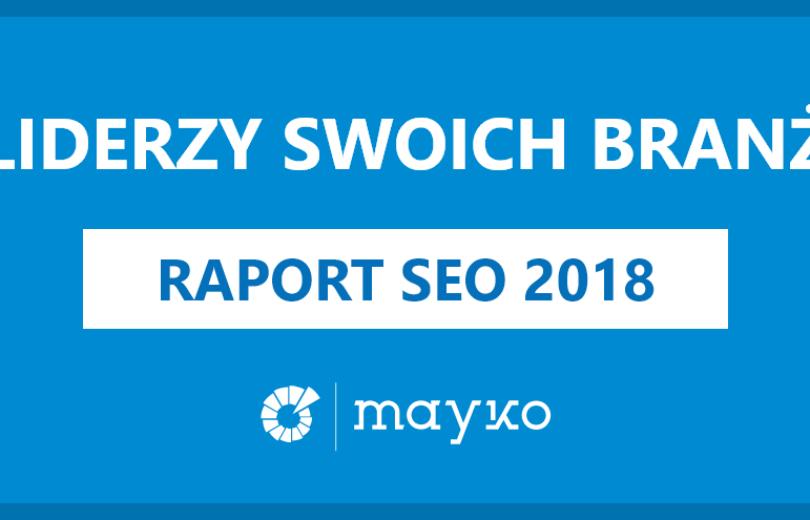 Raport SEO 2018 – liderzy swoich branż