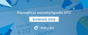 Największe wzrosty/spadki SEO – KWIECIEŃ 2019