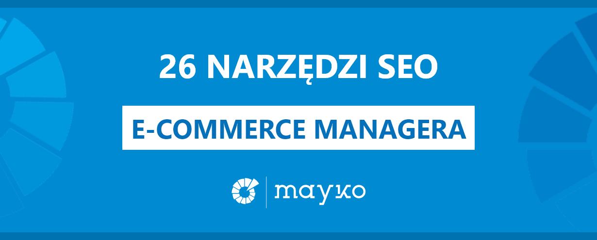 26 narzędzi SEO dla e-commerce managerów