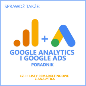 Poradnik Google Analytics i Google Ads, cz. 2 listy remarketingowe z Analytics