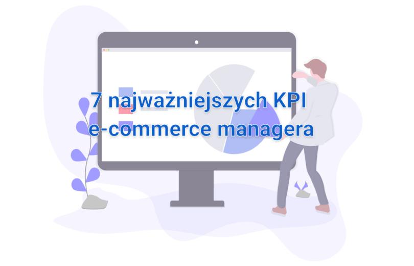 7 najważniejszych KPI e-commerce managera