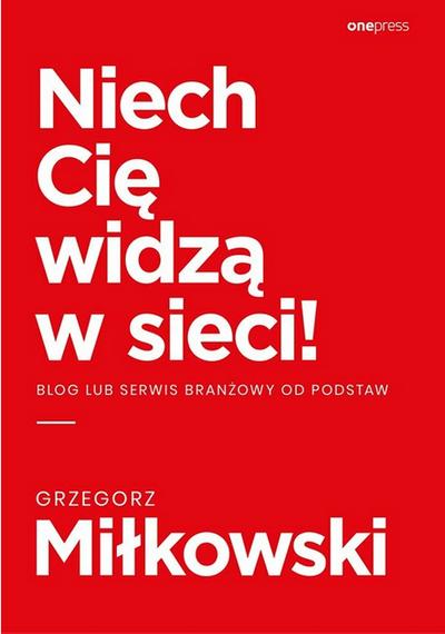 Niech Cię widzą w sieci - Grzegorz Miłkowski