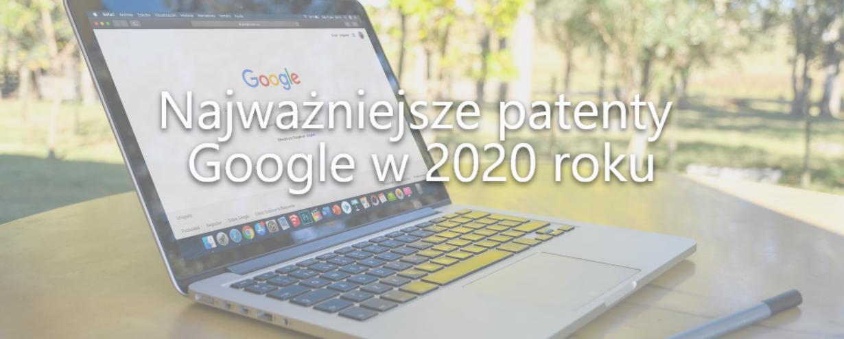 najwazniejsze patenty Google w 2020 roku