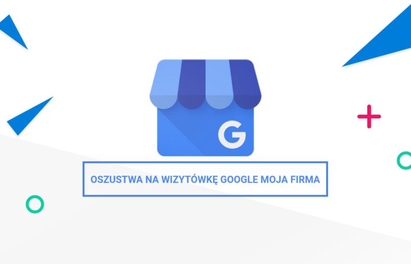 Oszustwa na wizytówkę Google Moja Firma 7 najczęstszych sposobów naciągaczy