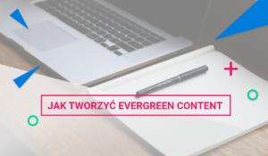 5 porad jak tworzyć evergreen content