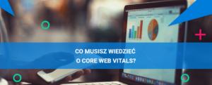 Podstawowe wskaźniki internetowe, czyli co musisz wiedzieć o Core Web Vitals