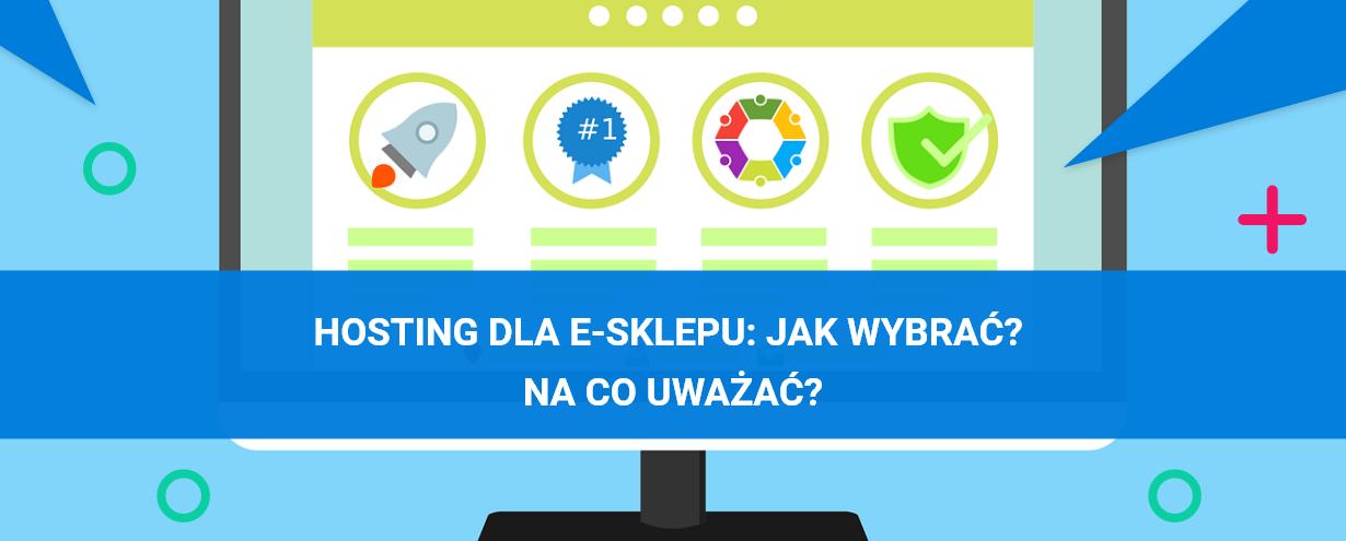 Hosting dla e-sklepu: jak wybrać? Na co uważać?