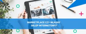 Marketplace czy własny sklep internetowy?