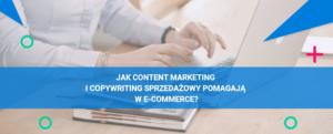 Jak content marketing i copywriting sprzedażowy mogą pomóc w e-commerce?